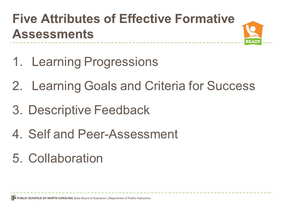 Five Attributes of Effective Formative Assessments 1.
