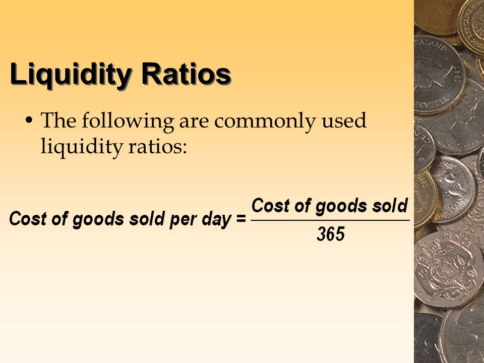 Liquidity Ratios The following are commonly used liquidity ratios: