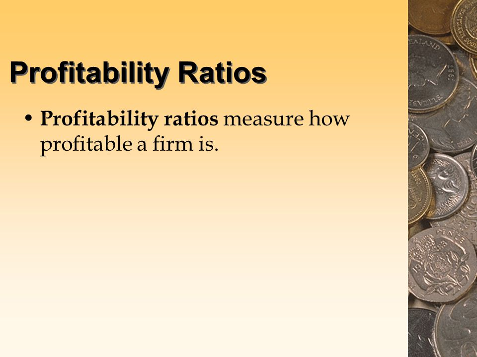 Profitability Ratios Profitability ratios measure how profitable a firm is.