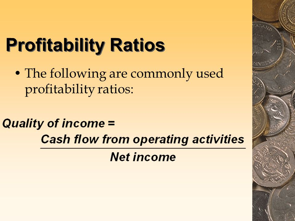 Profitability Ratios The following are commonly used profitability ratios:
