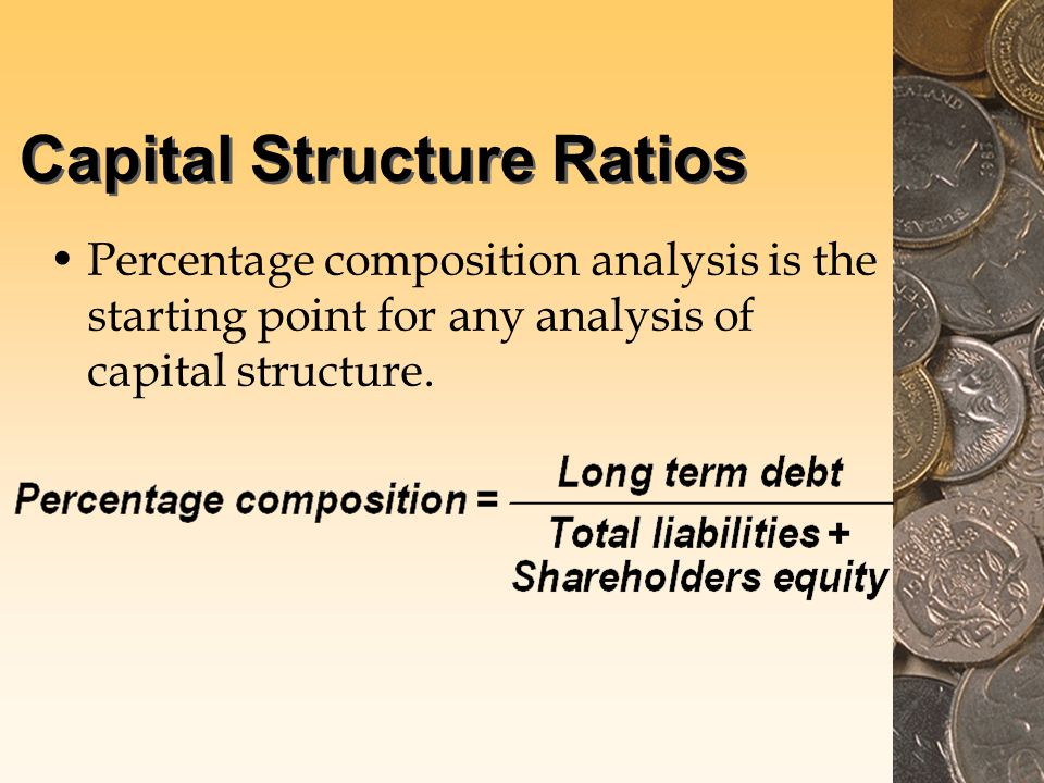 Capital Structure Ratios Percentage composition analysis is the starting point for any analysis of capital structure.
