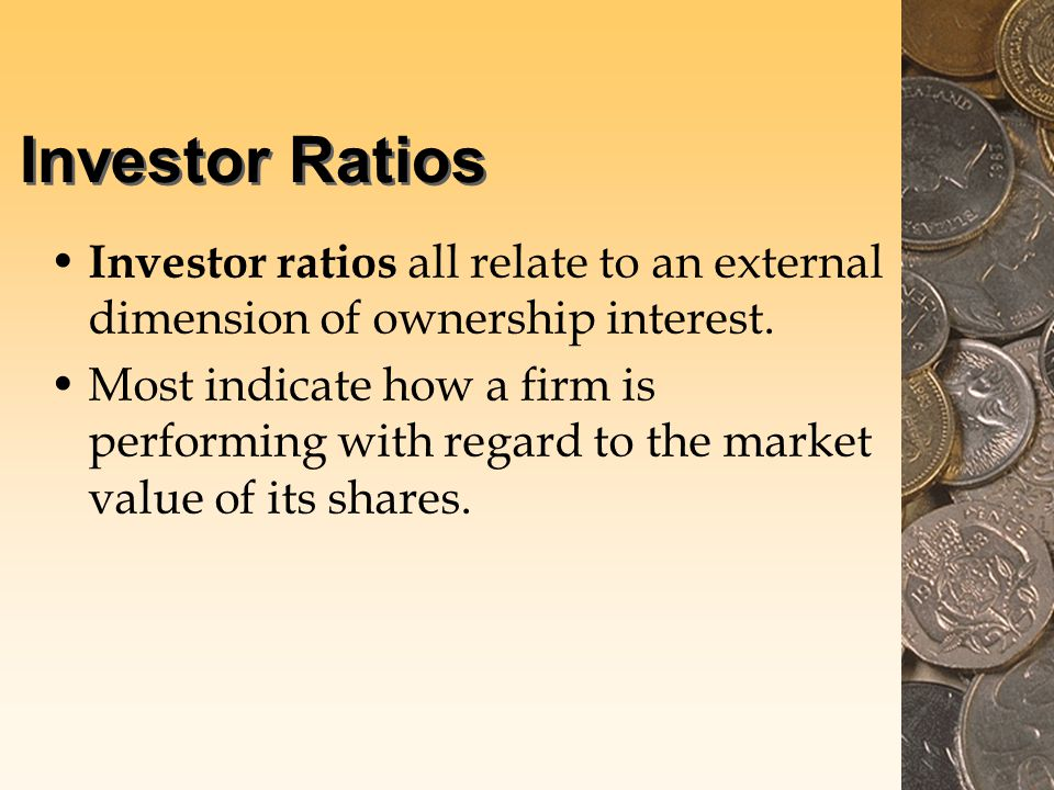 Investor Ratios Investor ratios all relate to an external dimension of ownership interest.