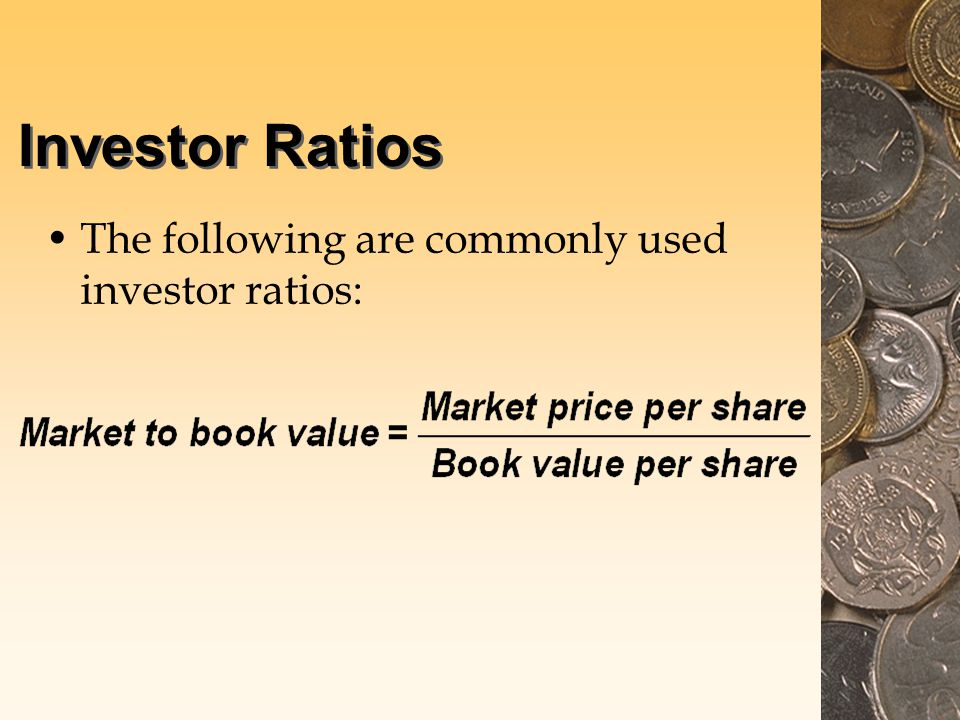Investor Ratios The following are commonly used investor ratios: