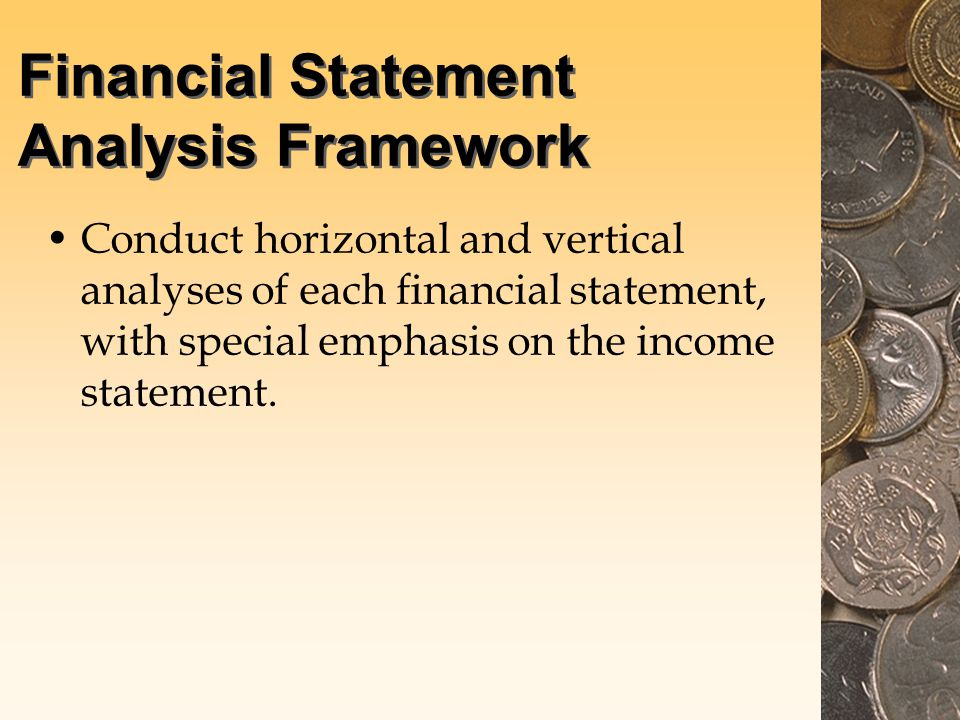 Financial Statement Analysis Framework Conduct horizontal and vertical analyses of each financial statement, with special emphasis on the income statement.