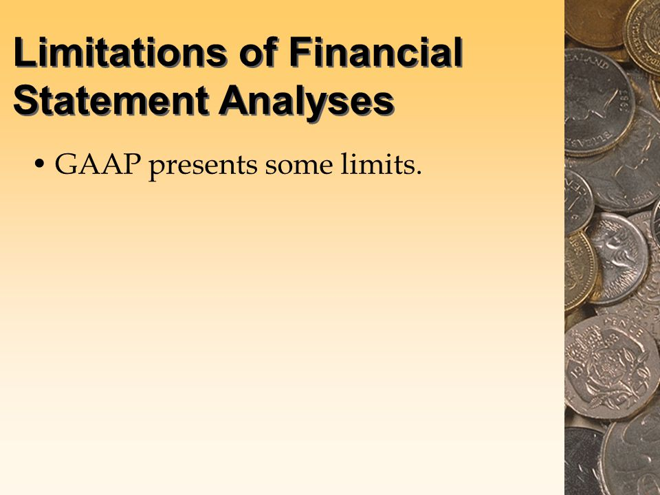 Limitations of Financial Statement Analyses GAAP presents some limits.