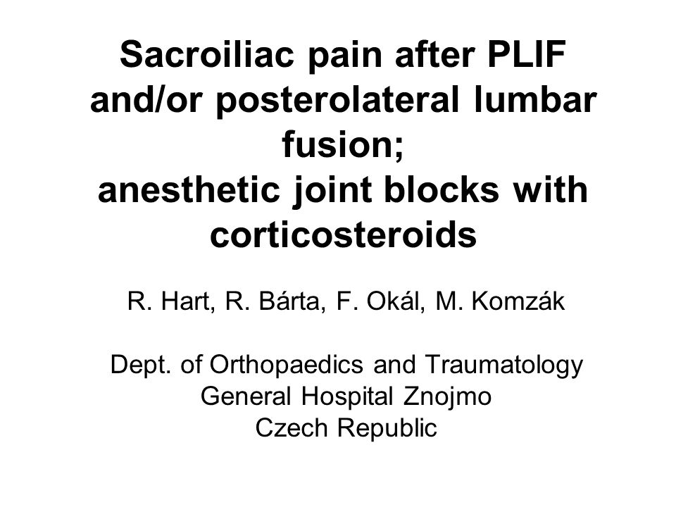 Sacroiliac pain after PLIF and/or posterolateral lumbar fusion; anesthetic joint blocks with corticosteroids R.