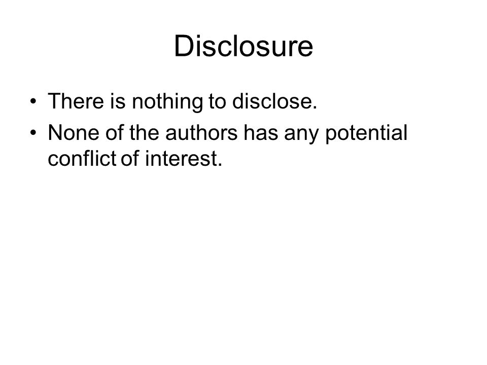 Disclosure There is nothing to disclose.