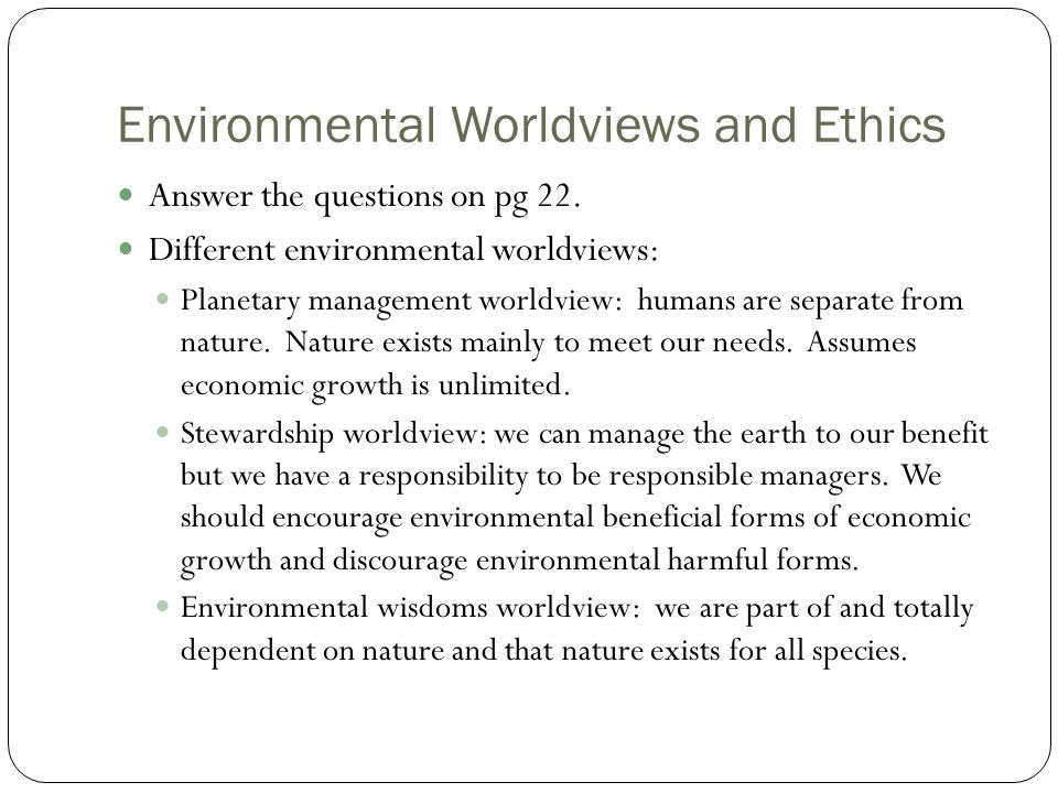 Environmental Worldviews and Ethics Answer the questions on pg 22.