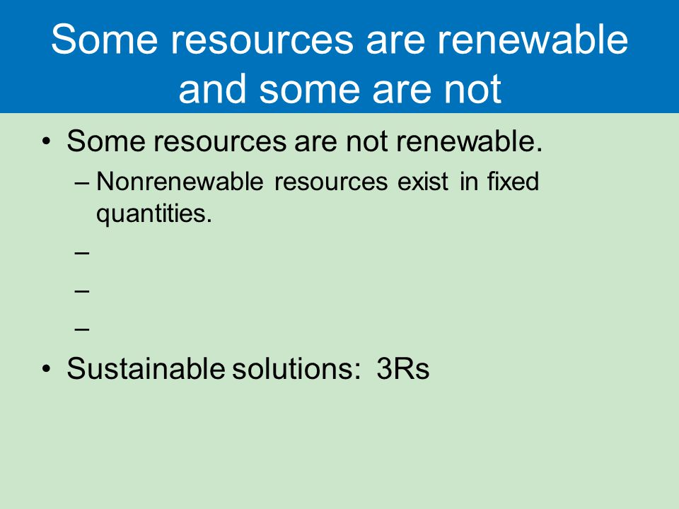 Some resources are renewable and some are not Some resources are not renewable.