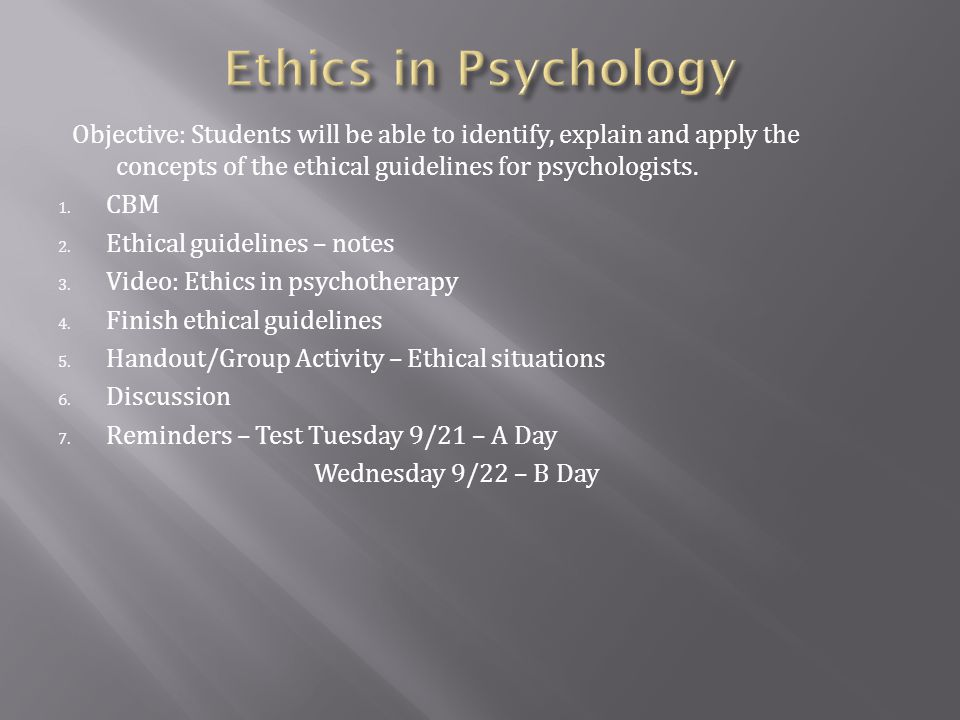 Objective: Students will be able to identify, explain and apply the concepts of the ethical guidelines for psychologists.