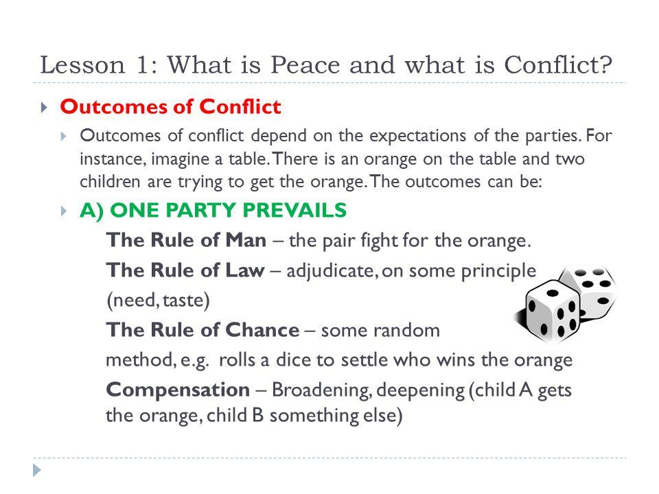 Lesson 1: What is Peace and what is Conflict?  Outcomes of Conflict  Outcomes of conflict depend on the expectations of the parties. For instance, i