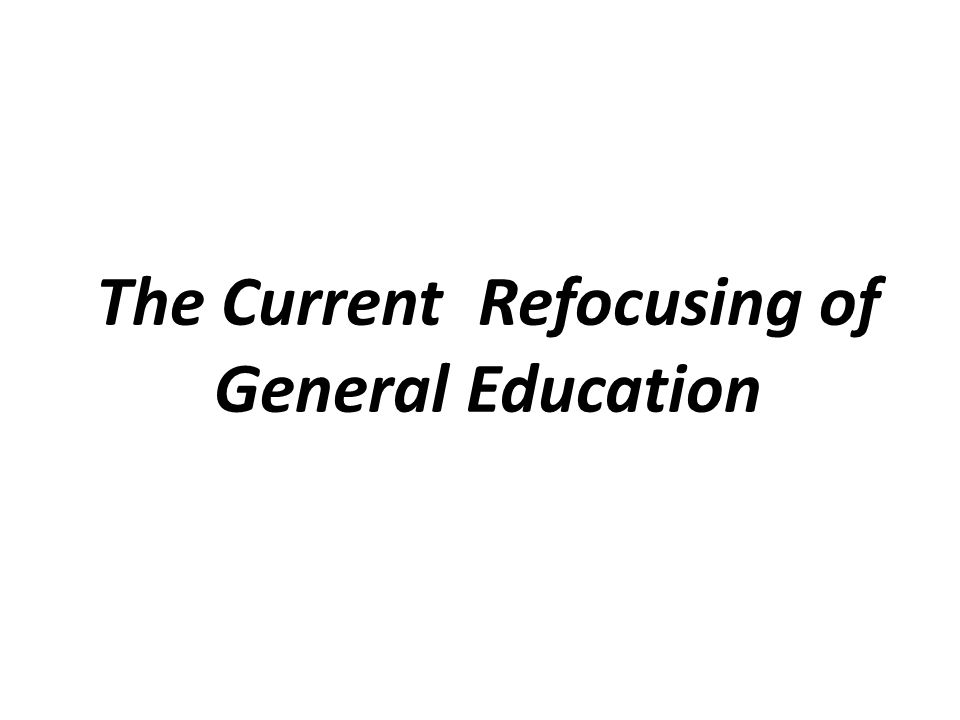The Current Refocusing of General Education