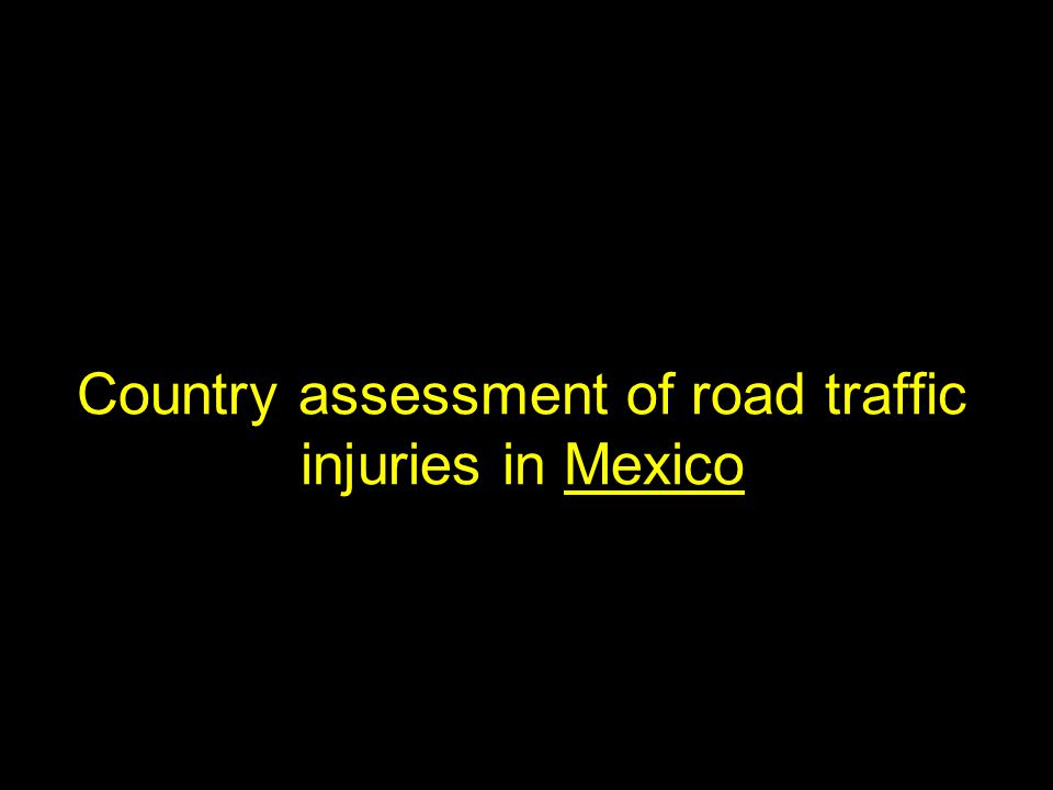 Country assessment of road traffic injuries in Mexico