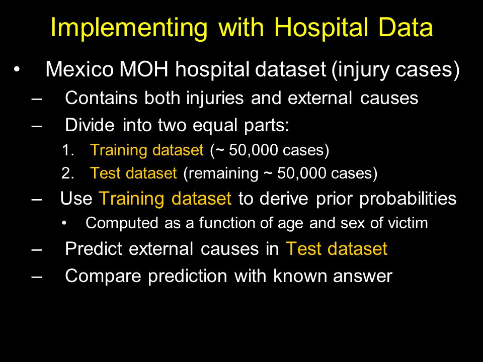 Implementing with Hospital Data Mexico MOH hospital dataset (injury cases) – Contains both injuries and external causes – Divide into two equal parts: 1.