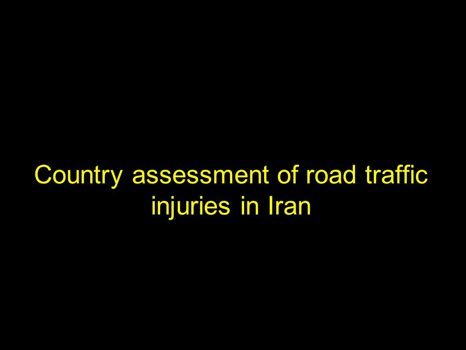 Country assessment of road traffic injuries in Iran