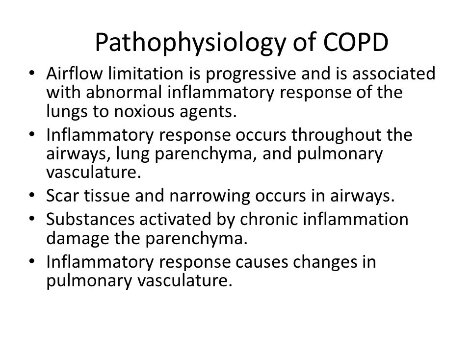 Pathophysiology of COPD Airflow limitation is progressive and is associated with abnormal inflammatory response of the lungs to noxious agents.