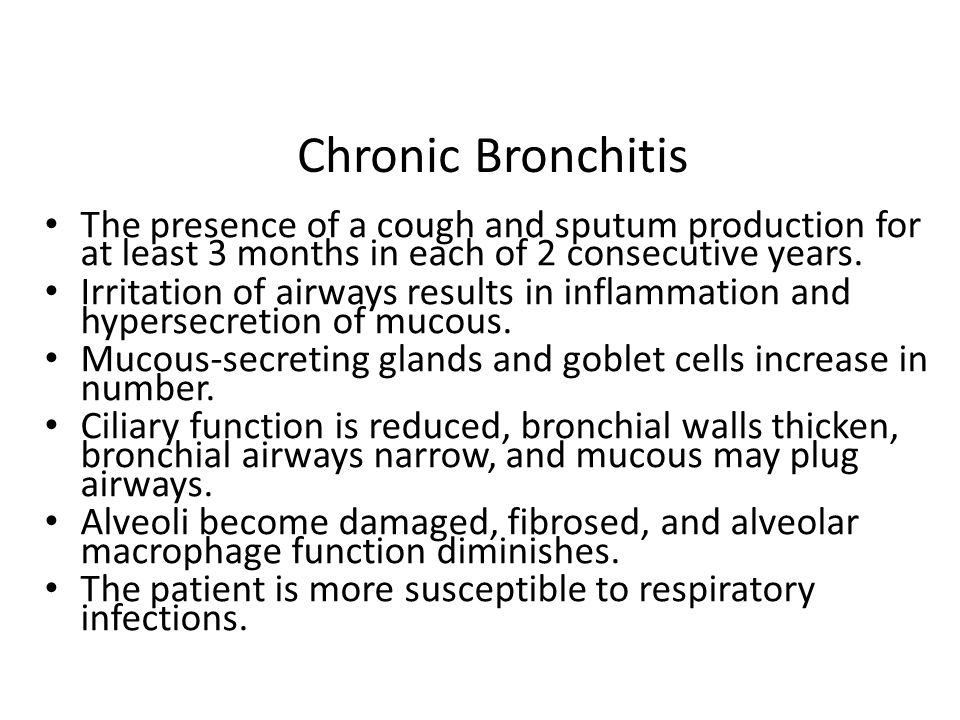 Chronic Bronchitis The presence of a cough and sputum production for at least 3 months in each of 2 consecutive years.