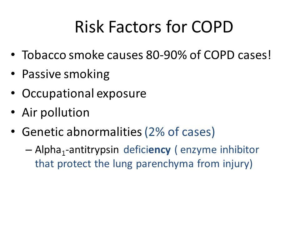 Risk Factors for COPD Tobacco smoke causes 80-90% of COPD cases.