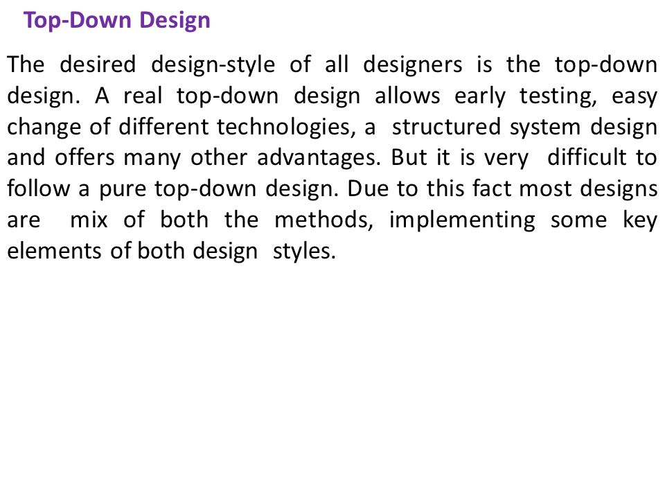 Top-Down Design The desired design-style of all designers is the top-down design.