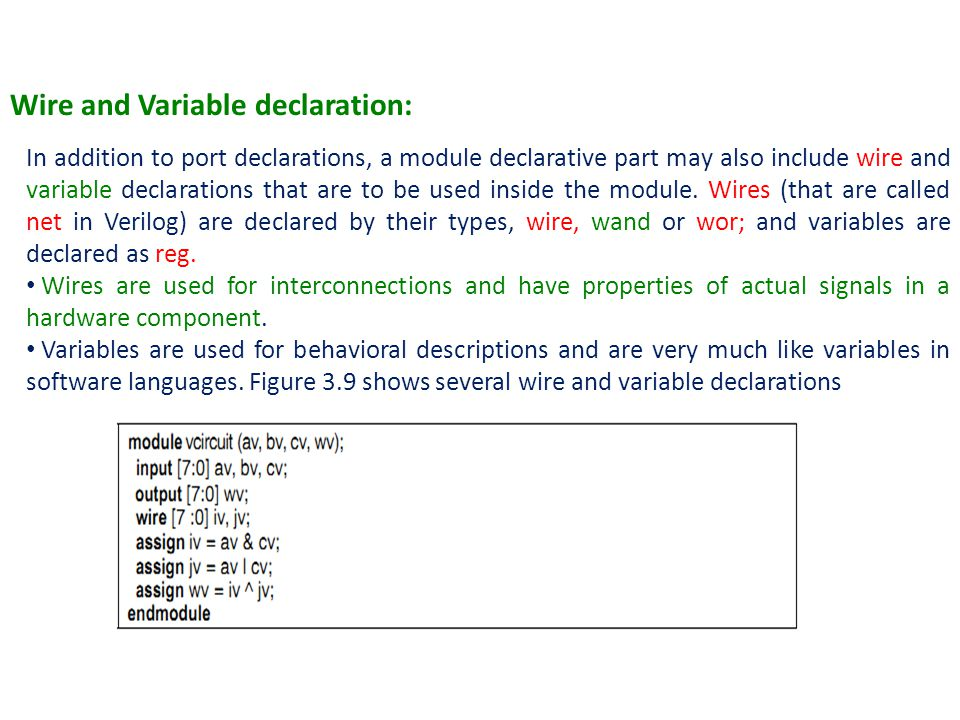 Wire and Variable declaration: In addition to port declarations' a module declarative part may also include wire and variable declarations that are to be used inside the module.