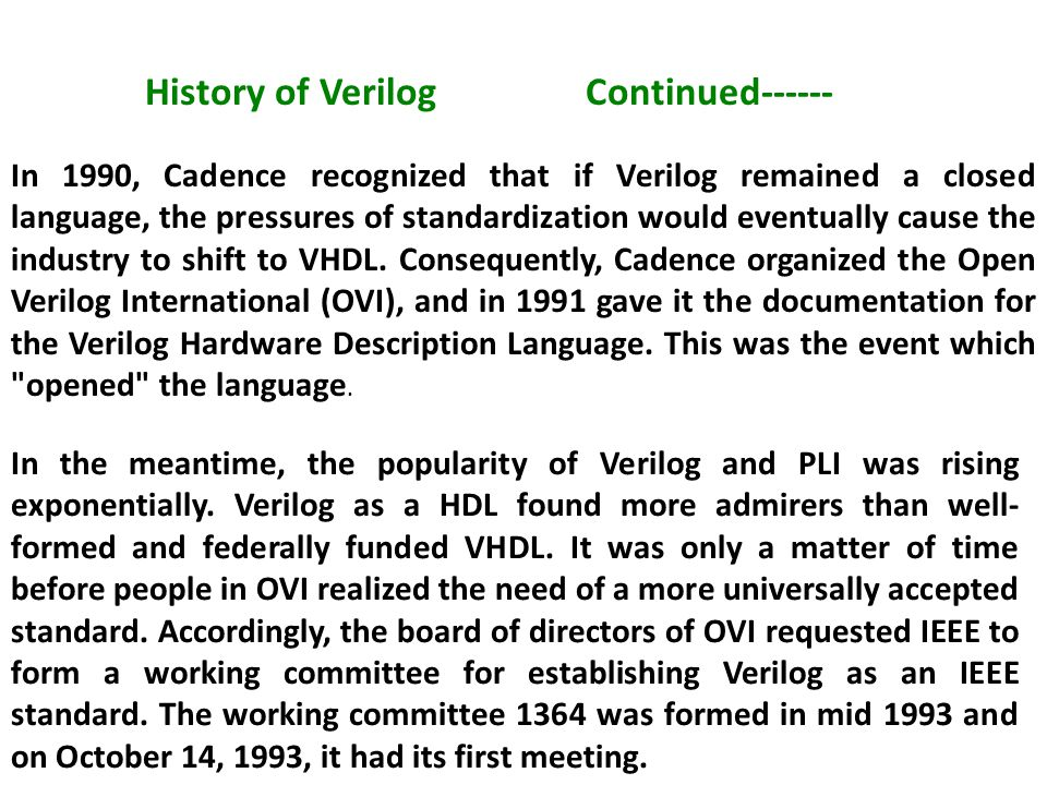 In 1990, Cadence recognized that if Verilog remained a closed language, the pressures of standardization would eventually cause the industry to shift to VHDL.