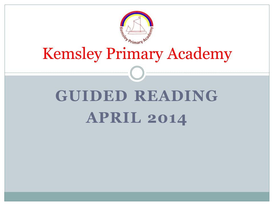 GUIDED READING APRIL 2014 Kemsley Primary Academy
