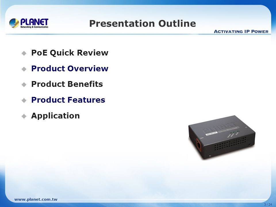 3 / 24 Presentation Outline  PoE Quick Review  Product Overview  Product Benefits  Product Features  Application