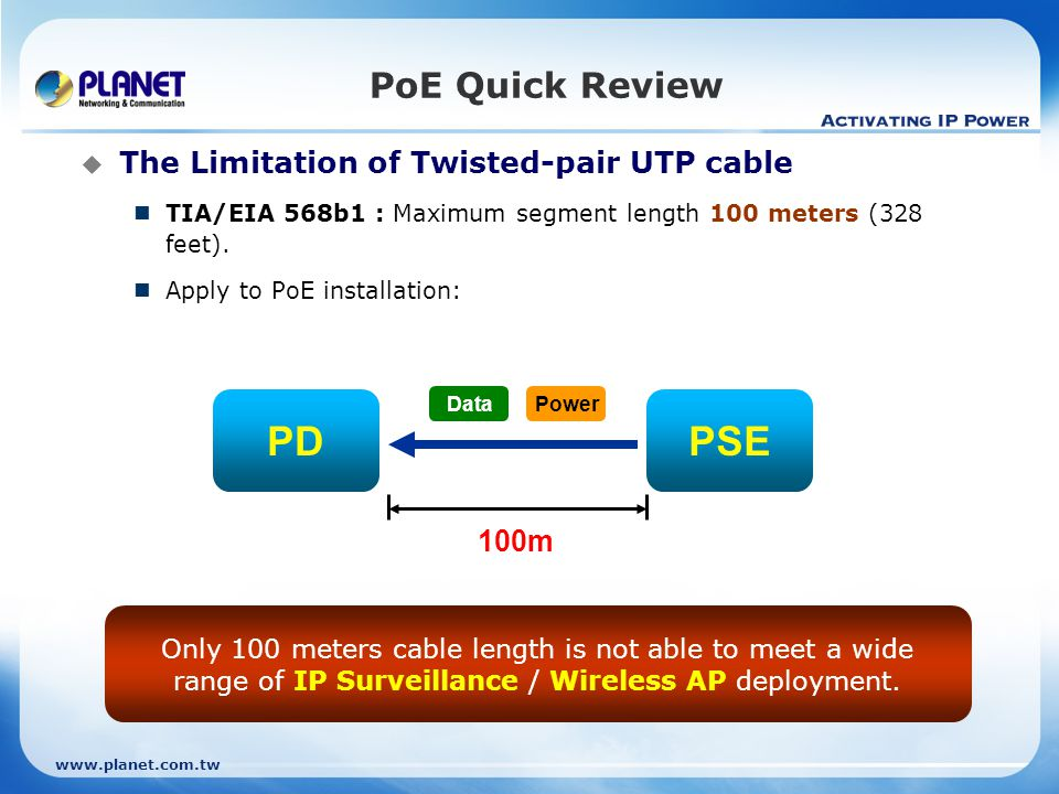PoE Quick Review  The Limitation of Twisted-pair UTP cable TIA/EIA 568b1 : Maximum segment length 100 meters (328 feet).