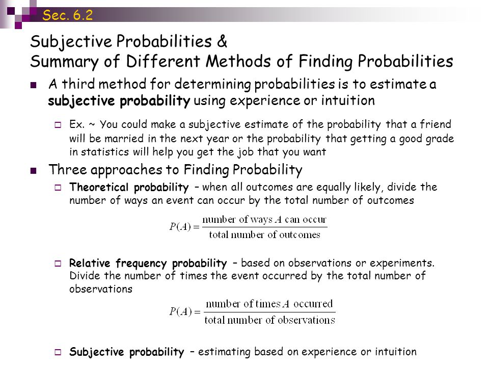 Subjective Probabilities & Summary of Different Methods of Finding Probabilities A third method for determining probabilities is to estimate a subjective probability using experience or intuition  Ex.