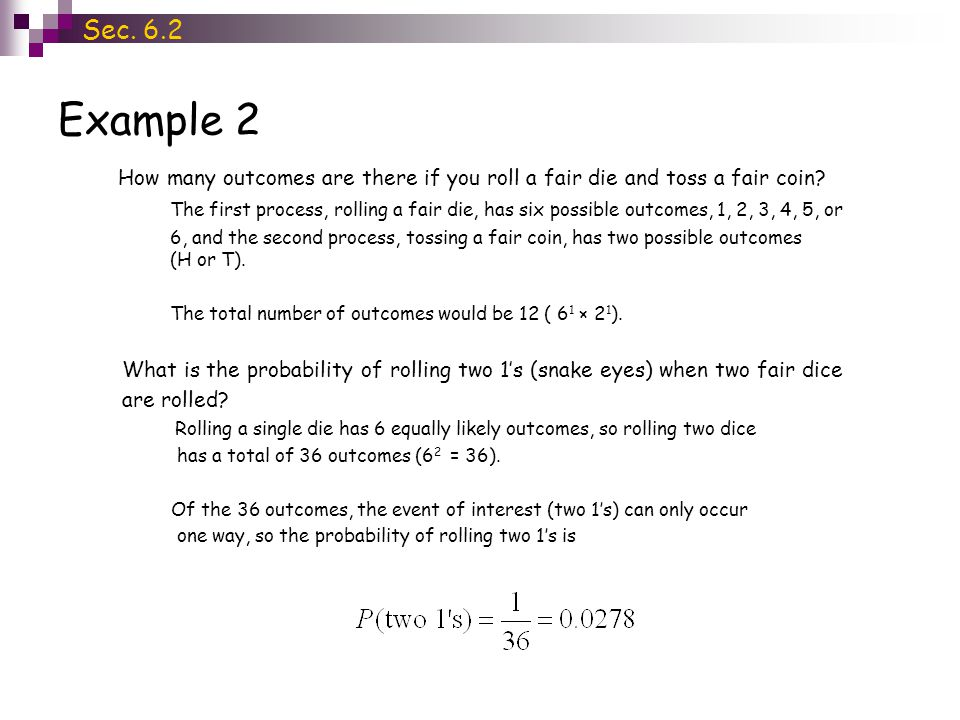 Example 2 Sec. 6.2 How many outcomes are there if you roll a fair die and toss a fair coin.