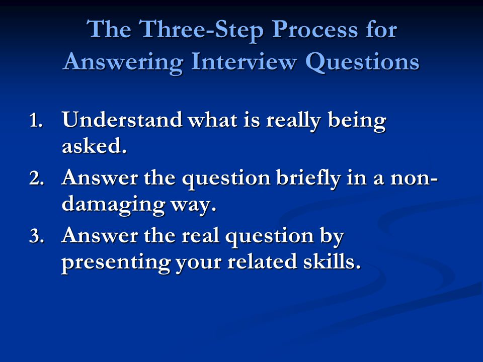 The Three-Step Process for Answering Interview Questions 1.