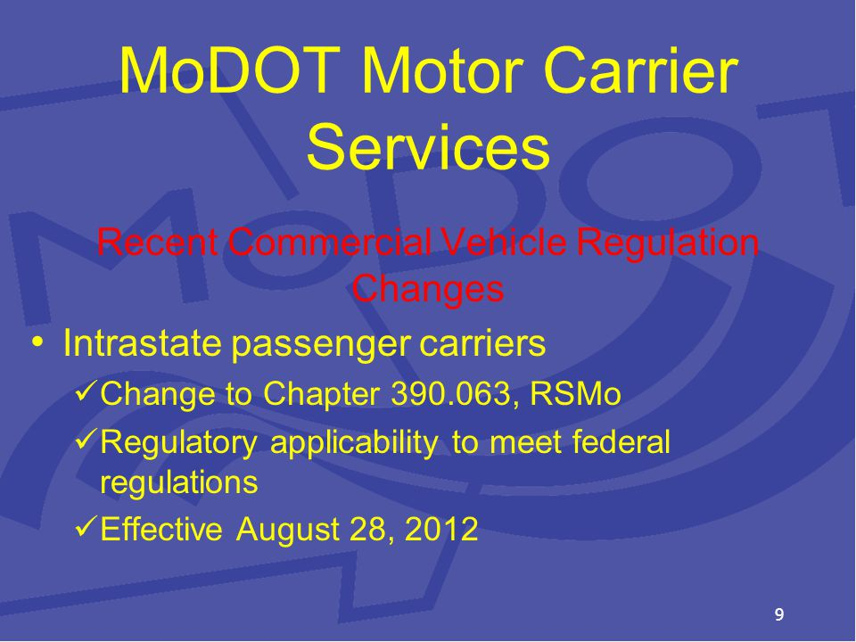 MoDOT Motor Carrier Services Recent Commercial Vehicle Regulation Changes Intrastate passenger carriers Change to Chapter , RSMo Regulatory applicability to meet federal regulations Effective August 28,