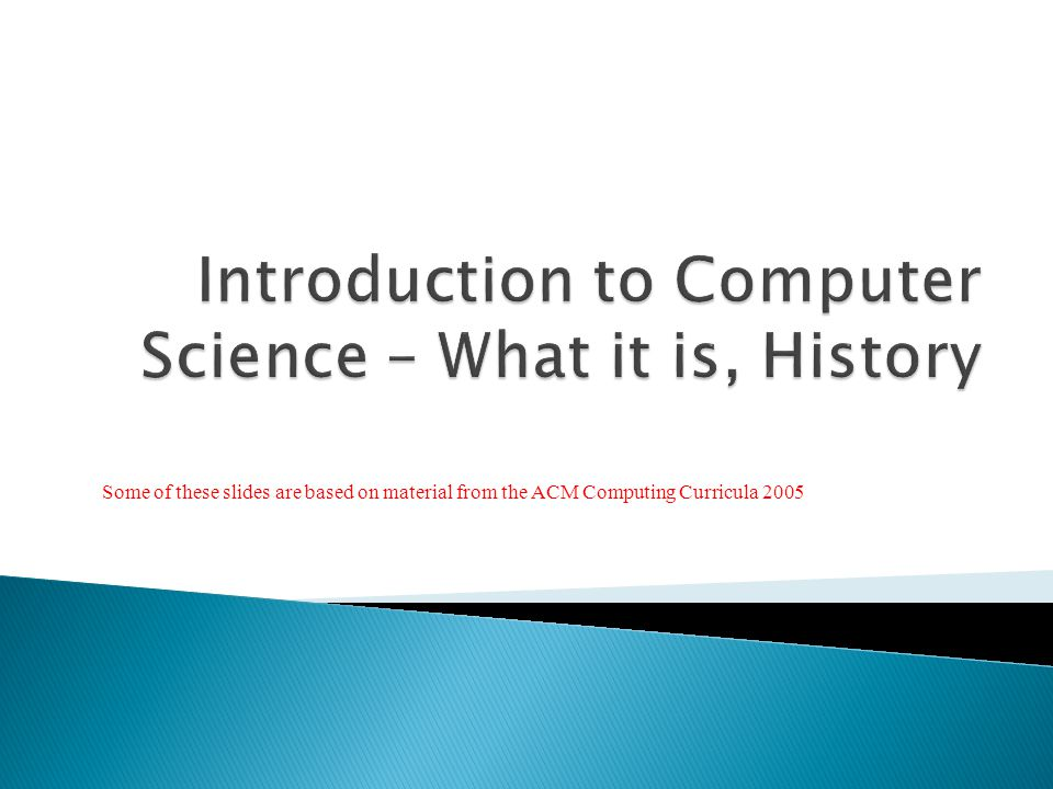 Some of these slides are based on material from the ACM Computing Curricula 2005