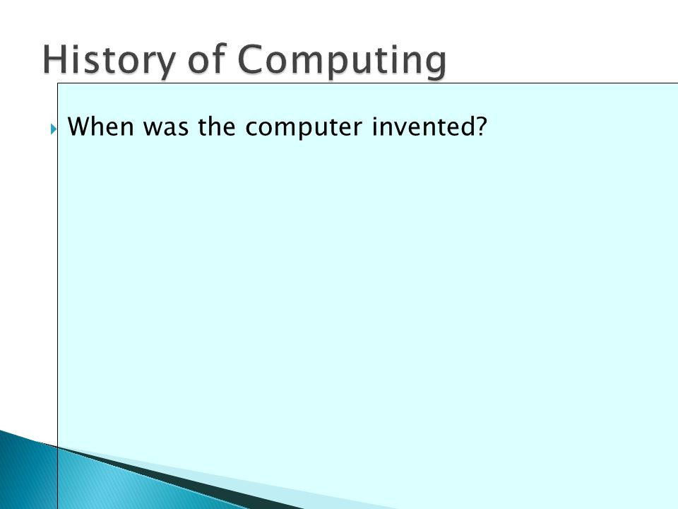  When was the computer invented