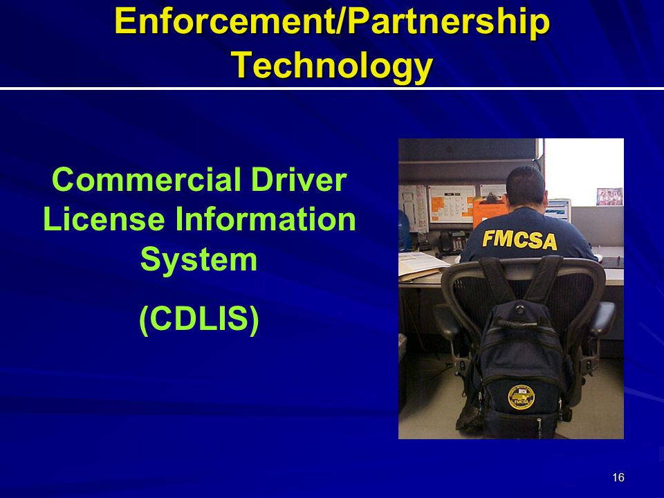 16 Enforcement/Partnership Technology Commercial Driver License Information System (CDLIS)