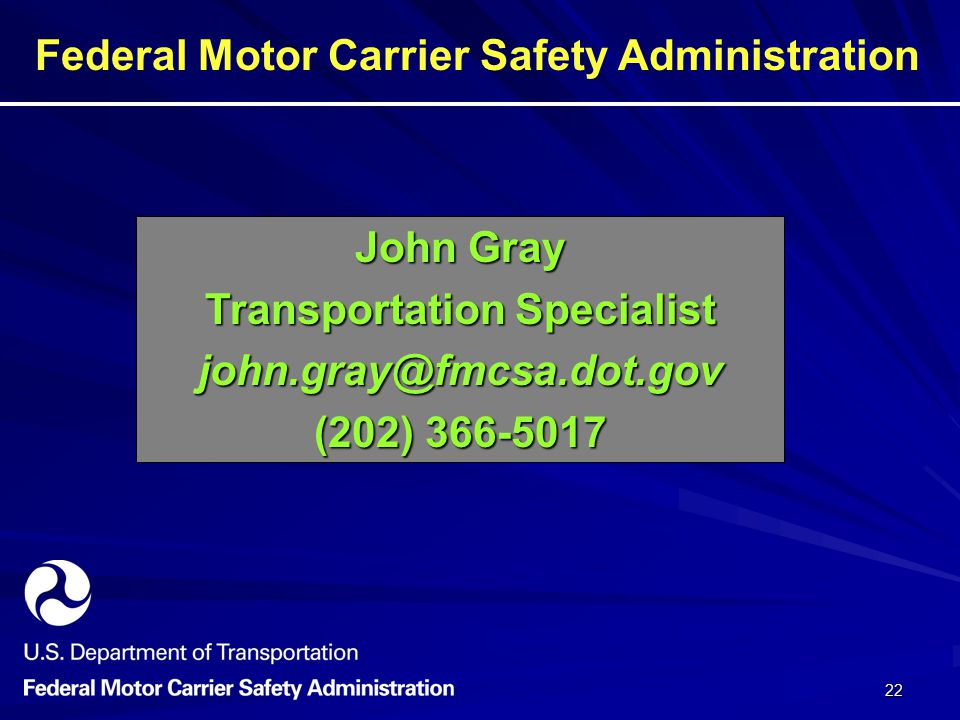 22 Federal Motor Carrier Safety Administration John Gray Transportation Specialist (202)