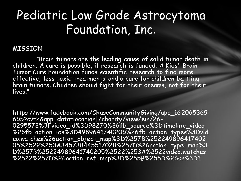 MISSION: Brain tumors are the leading cause of solid tumor death in children.