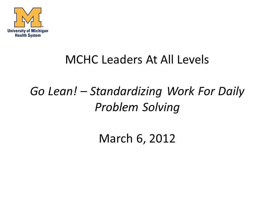 MCHC Leaders At All Levels Go Lean! – Standardizing Work For Daily Problem Solving March 6, 2012