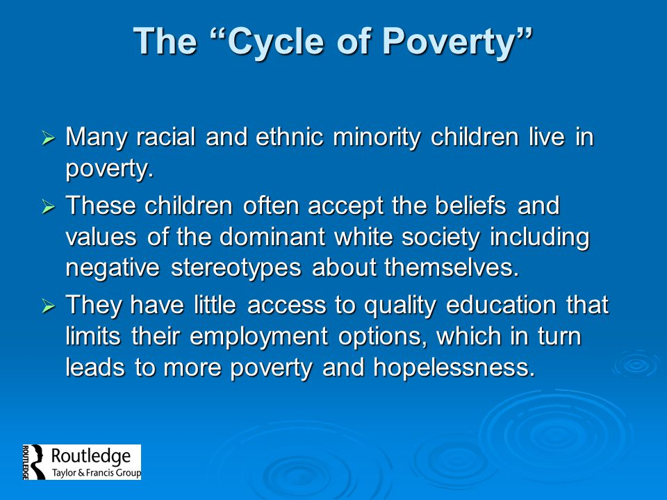 Breaking the Cycle of Poverty  American teachers must create a classroom of inclusiveness.