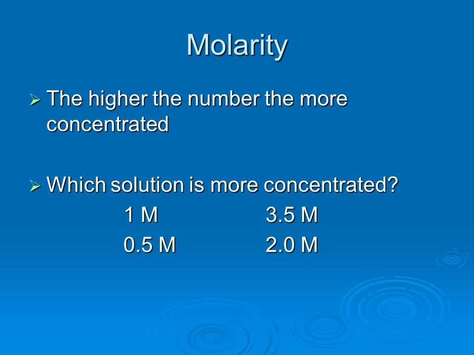 Molarity  The higher the number the more concentrated  Which solution is more concentrated.