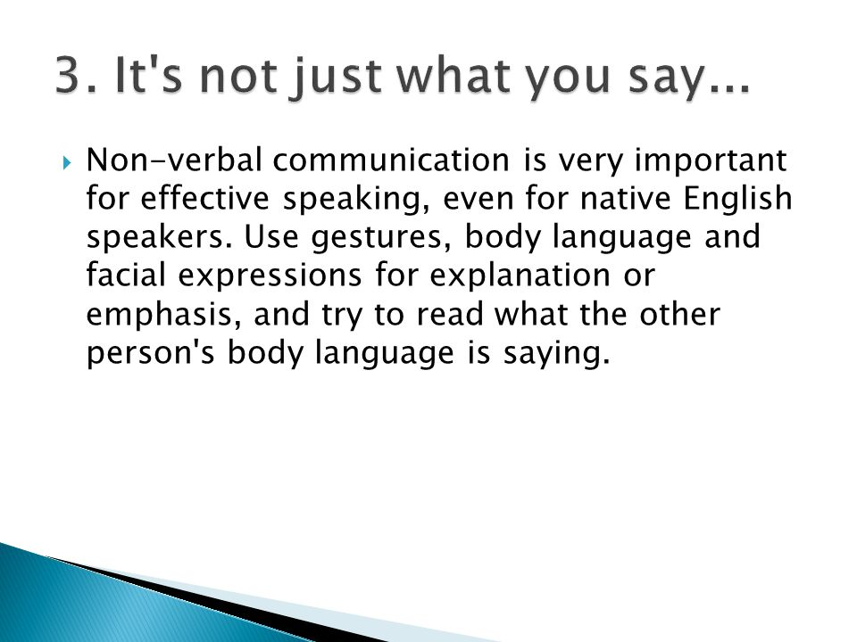  Non-verbal communication is very important for effective speaking, even for native English speakers.