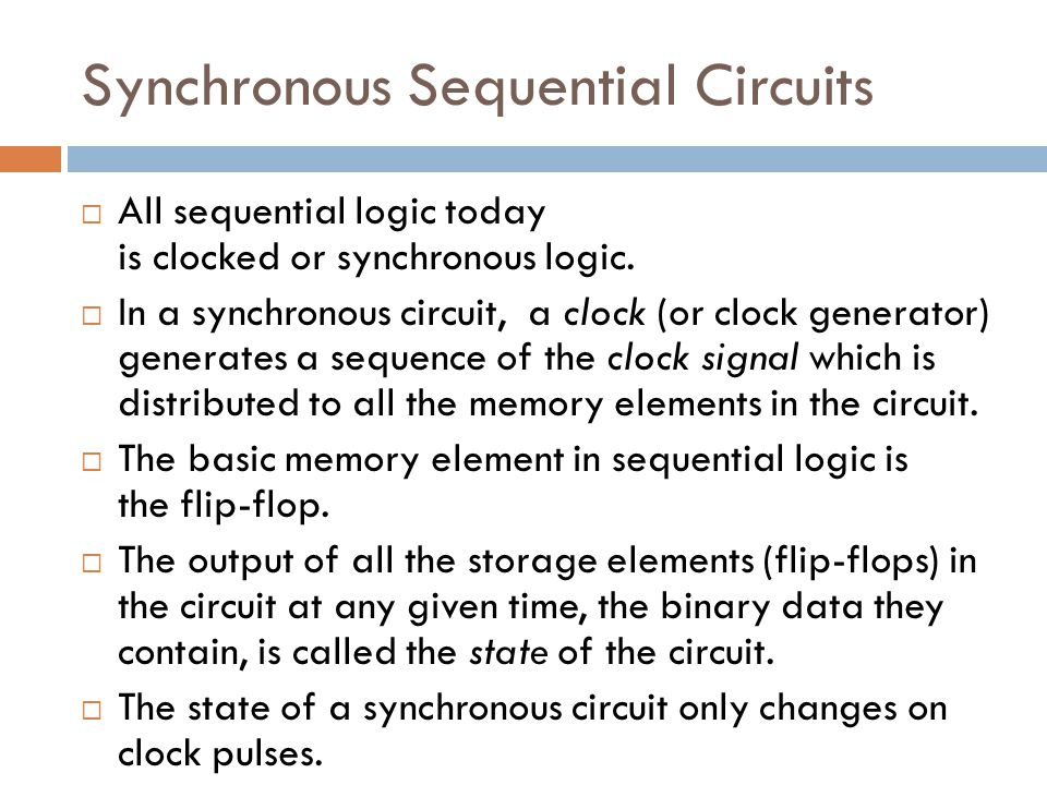 Synchronous Sequential Circuits  All sequential logic today is clocked or synchronous logic.