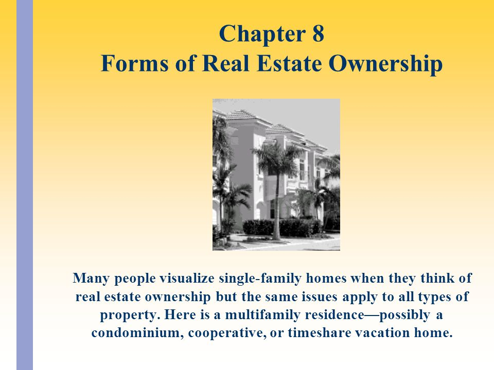 Many people visualize single-family homes when they think of real estate ownership but the same issues apply to all types of property.