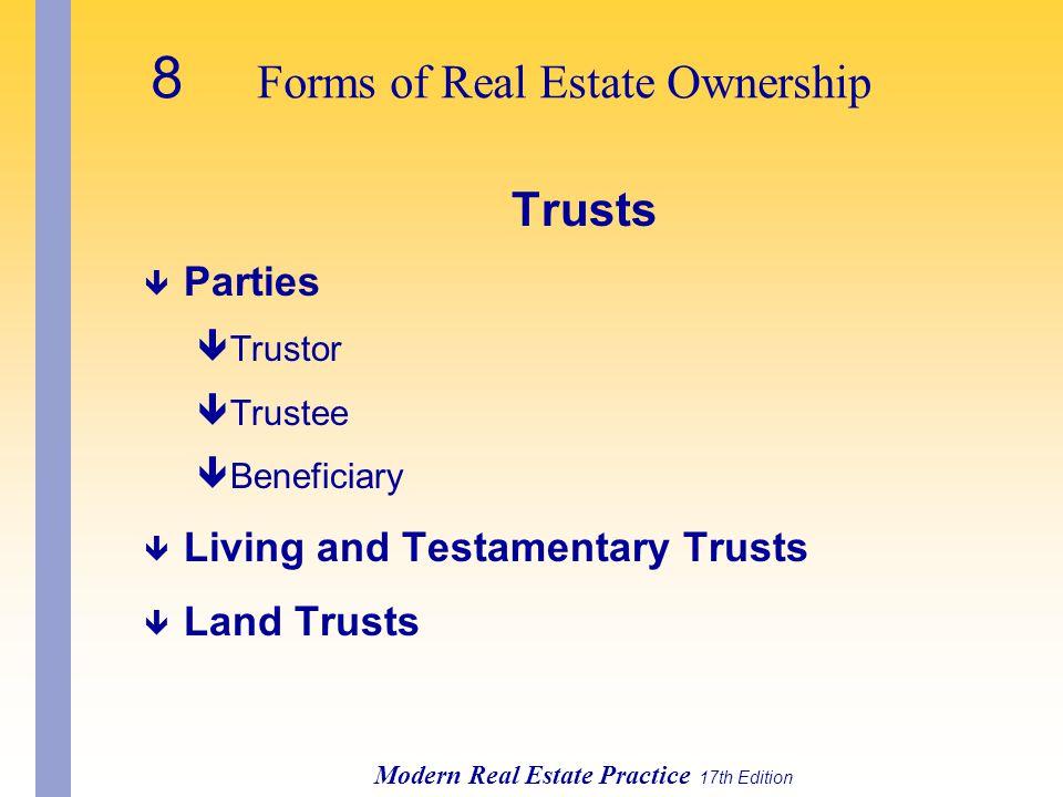 Modern Real Estate Practice 17th Edition Trusts ê Parties êTrustor êTrustee êBeneficiary ê Living and Testamentary Trusts ê Land Trusts