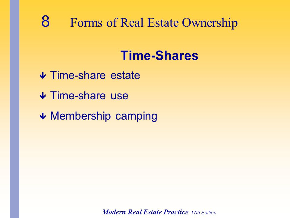 8 Forms of Real Estate Ownership Modern Real Estate Practice 17th Edition Time-Shares ê Time-share estate ê Time-share use ê Membership camping