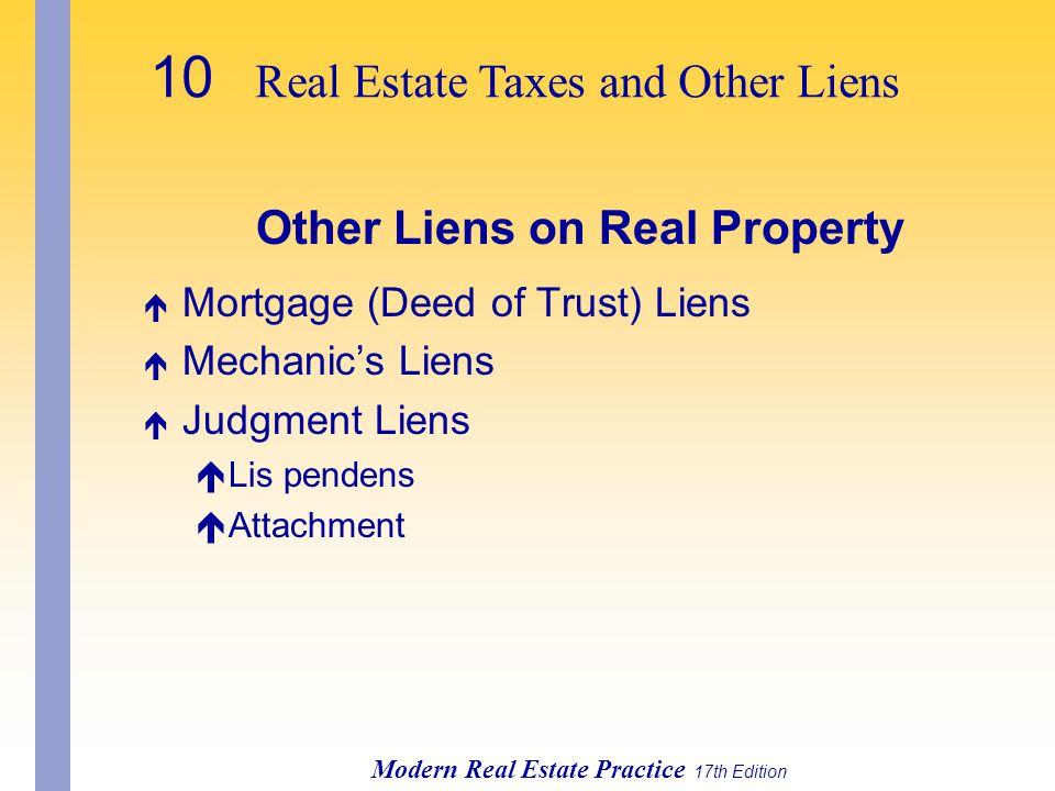 10 Real Estate Taxes and Other Liens Modern Real Estate Practice 17th Edition Other Liens on Real Property é Mortgage (Deed of Trust) Liens é Mechanic's Liens é Judgment Liens éLis pendens éAttachment