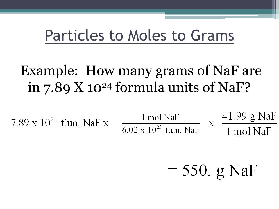 Particles to Moles to Grams Example: How many grams of NaF are in 7.89 X formula units of NaF