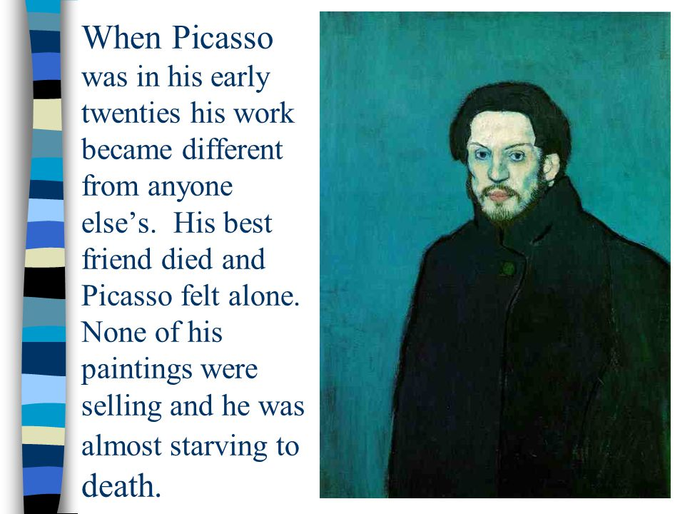 When Picasso was in his early twenties his work became different from anyone else's.