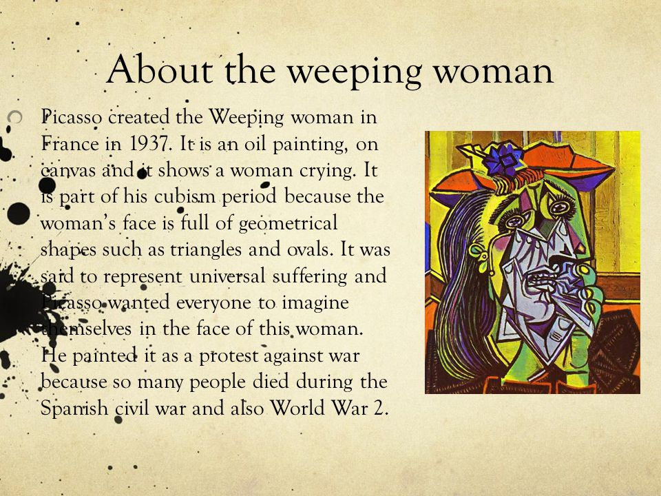 About the weeping woman Picasso created the Weeping woman in France in 1937.