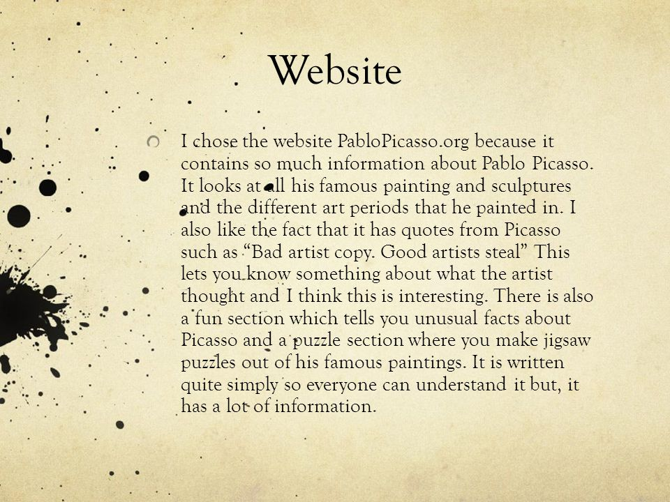 Website I chose the website PabloPicasso.org because it contains so much information about Pablo Picasso.